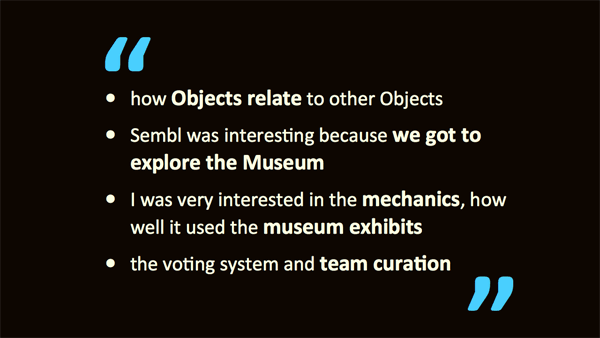 Quotations from students describing what interested them about the game Sembl Museum