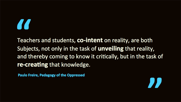teachers and students are co-intent on learning – quotation of Paulo Freire