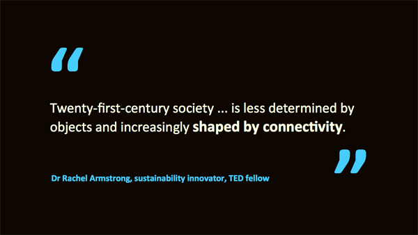 21c society is shaped by connectivity – quotation of Rachel Armstrong