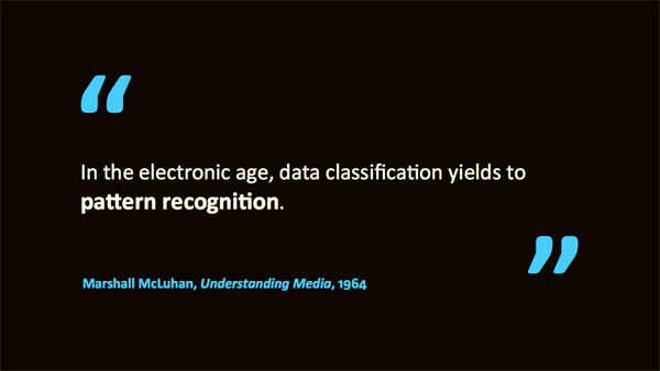 data classification yields to pattern recognition – quotation of Marshall McLuhan